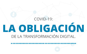 COVID-19:  La obligación de la transformación digital.